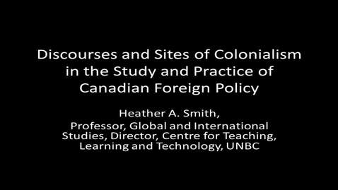 Thumbnail for entry Discourse and Sites of Colonialism in the Study and Practice of Canadian Foreign Policy - Global Fridays - November 4, 2016: Dr. Heather Smith, UNBC