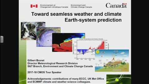 Thumbnail for entry CMOS/NRESi Joint Colloquium Presentation: Toward Seamless Weather and Climate Earth-system Prediction. Dr. Gilbert Brunet, Environment Canada - March 15, 2018