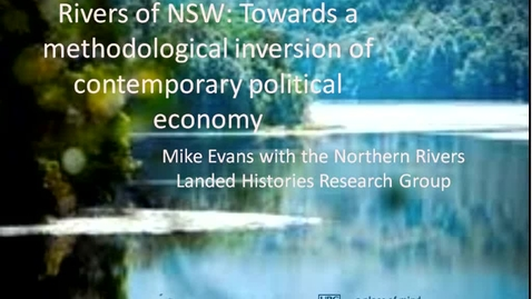 Thumbnail for entry Global Fridays - September 13 2013 - Landing History in the Northern Rivers of NSW:Towards a Methodological Inversion ofContemporary Political Economy - Dr. Mike Evans, Professor, Community, Culture, and Global Studies and Co-Director, Centre for Social, S