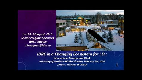 Thumbnail for entry IDRC in a Changing Ecosystem for international Development - Dr. Luc J.A. Mougeot - Feb 7 2020