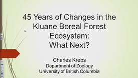 Thumbnail for entry 45 years of changes in the Kluane Boreal Forest Ecosystem - What next? Dr. Charles Krebs, Professor Emeritus, UBC, January 12, 2018