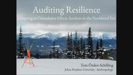 Thumbnail for entry Auditing Resilience - Adapting to Cumulative Effects Analysis in the Neoliberal Era - Dr. Tom Ozden-Schilling, John Hopkins University - March 22 2019