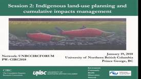 Thumbnail for entry Session 2: Indigenous land use planning and cumulative impacts management