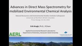 Thumbnail for entry Advances in Direct Mass Spectrometry for Mobilized Environmental Chemical Analysis - Dr Erik Krogh, Vancouver Island University - October 26 2018