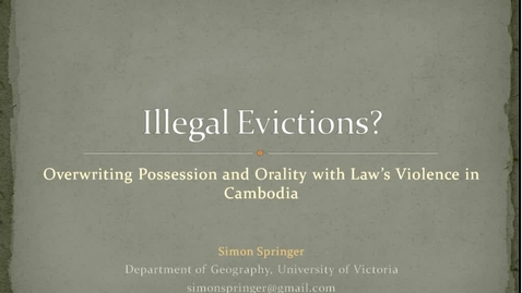 Thumbnail for entry Global Fridays - January 18 2013 - Illegal Evictions? Overwriting Possessionand Orality with Law's Violence in Cambodia - Dr. Simon Springer, Assistant Professor, Department of Geography, University of Victoria