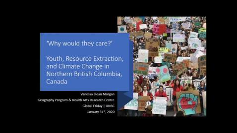 Thumbnail for entry Why Would They Care - Youth, Resource Extraction, and Climate Change in Northern British Columbia, Canada - Vanessa Sloan Morgan - Jan 31, 2020