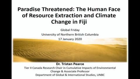 Thumbnail for entry Paradise Threatened: The Human Face of Resource Extraction and Climate Change in Fiji - Dr. Tristan Pearce - January 17 2020