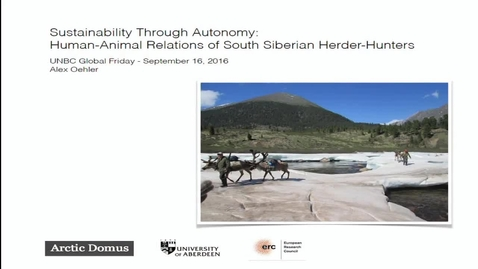 Thumbnail for entry Global Fridays - September 16, 2016 - Sustainability Through Autonomy: Human-Animal Relations of South Siberian Herder-Hunters - Alex Oehler