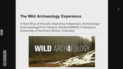 Thumbnail for entry A New Form of Indigenous Archaeology: The Wild Archaeology Experience - Dr. Rudy Reimer, SFU - February 23 2018