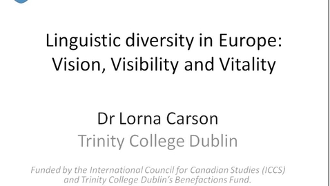 Thumbnail for entry Global Fridays - October 19 2012 - Linguistic Diversity in Europe: Vision,Visibility and Vitality, Dr. Lorna Carson