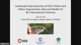 Thumbnail for entry Landscape Scale Dynamics of Fishers, Fish and Policy: Experiments, Data and Models of British Columbia's Recreational Fisheries - Dr. John Post, University of Calgary - January 25 2019