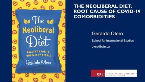 Thumbnail for entry The Neoliberal Diet - Root Cause of Covid-19 Comorbidities - Dr. Gerardo Otero Professor of International Studies  - Simon Fraser University - January 15 2021