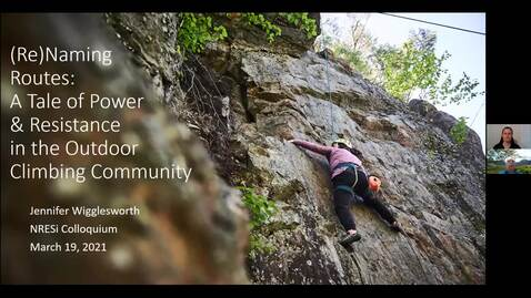 Thumbnail for entry (Re)Naming Routes: A Tale of Power and Resistance in the Outdoor Climbing Community - Jennifer Wigglesworth - March 19 2021