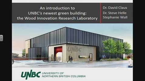 Thumbnail for entry An introduction to UNBC's newest green building: the Wood Innovation Research Laboratory - Green Day Panel Presentation - February 6 2018