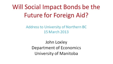 Thumbnail for entry Global Fridays - March 15 2013 - Will Social Impact Bonds be theFuture for Foreign Aid? -  Dr. John Loxley, Professor, Department of Economics, University of Manitoba