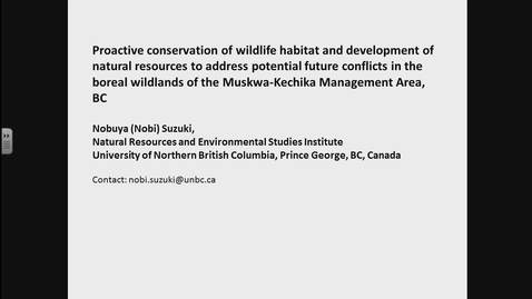 Thumbnail for entry Proactive conservation of wildlife habitat and development of natural resources, addressing potential future conflicts in almost intact boreal wildlands of the Muskwa-Kechika Management Area, northeast BC. Dr. Nobi Suzuki, UNBC