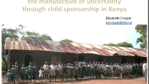 Thumbnail for entry Global Fridays - November 23 2012 - Charity and Chance: The Manufacture of Uncertainty Through Child Sponsorship in Kenya - Dr. Elizabeth Cooper, Assistant Professor, School for International Studies, Simon Fraser University
