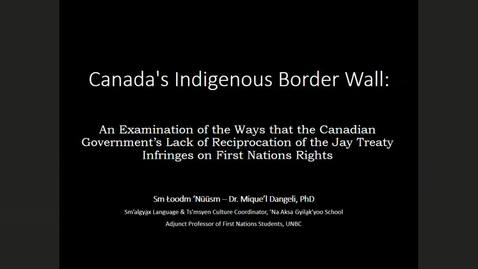 Thumbnail for entry Global Friday: Sm Łoodm 'Nüüsm (Mique'l Dangeli) - Canada's Indigenous Border Wall: An Examination of the Ways that the Canadian Government's Lack of Reciprocation of the Jay Treaty Infringes on First Nations Rights (Audio & Presentation)