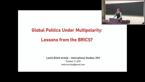 Thumbnail for entry Global Multipolarity and the BRICS (Brazil, Russia, India, China, and South Africa) - Dr. Leslie Elliott Armijo Department of International Studies, Simon Fraser University - October 11 2019