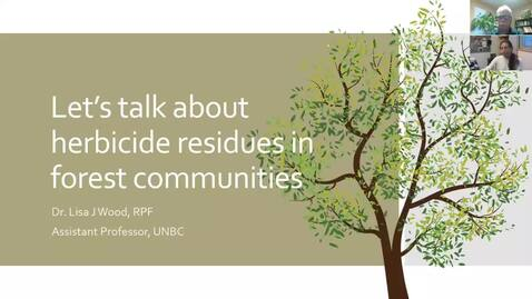 Thumbnail for entry Let's talk about herbicide residues in forest communities: what are they doing? Dr. Lisa Wood, UNBC - November 13 2020