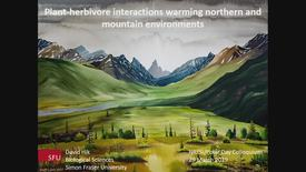 Thumbnail for entry Plant-herbivore interactions in warming northern and mountain environments. Dr. David Hik, Simon Fraser University - March 29 2019