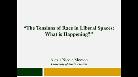 Thumbnail for entry The Tensions of Race in Liberal Spaces: What is Happening? - Dr. Alexis Mootoo - Vice-President of Student Affairs and Student Success - University of South Florida - November 20 2018