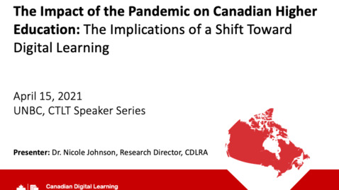 Thumbnail for entry The Impact of the Pandemic on Canadian Higher Education: The Implications of a Shift Toward Digital Learning  - Dr. Nicole Johnson - April 15 2021