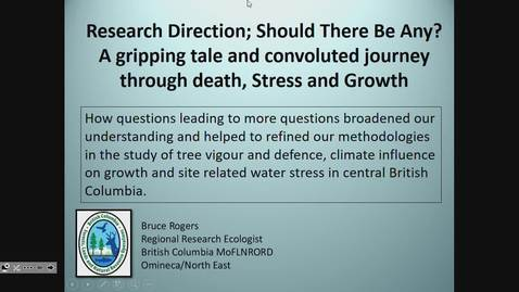 Thumbnail for entry Research Direction; Should There Be Any?  A gripping tale and convoluted journey through death, stress and growth - Bruce Rogers, Ministry of Forests, Lands, and Natural Resource Operations and Rural Development - March 15 2019