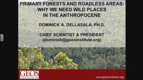 Thumbnail for entry Primary Forest and Roadless Areas: Why we need Wild Places in the Anthropocene - Dominick A. Dellasala - NRESi - September 15, 2017