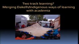 Thumbnail for entry Two Track Learning? Merging Dakelh /Indigenous ways of Learning with Academia - Agneizka/Agnes Pawlowska-Mainville & Yvonne Pierreroy
