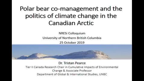 Thumbnail for entry Polar bear co-management and the politics of climate change in the Canadian Arctic. Dr. Tristan Pearce, Tier II Canada Research Chair and Associate Professor, Department of Global and International Studies, University - October 25, 2019