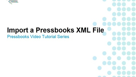 Thumbnail for entry How to Import a Pressbooks XML File