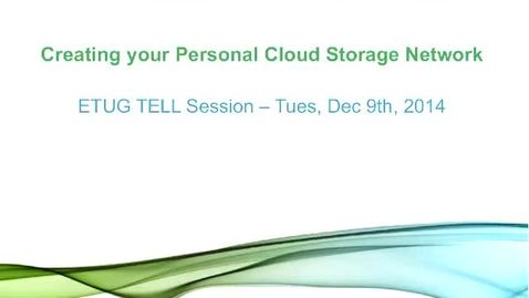 Thumbnail for entry T.e.l.l. Session -  Creating Your Personal Cloud Storage Network