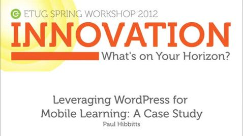 Thumbnail for entry Etug Spring 2012 Workshop - Leveraging WordPress for Mobile Learning: A Case Study with Paul Hibbitts
