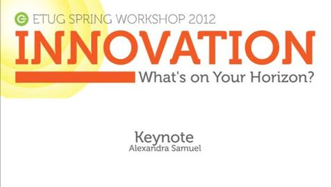 Thumbnail for entry Etug Spring 2012 Workshop - Keynote: Alexandra Samuel