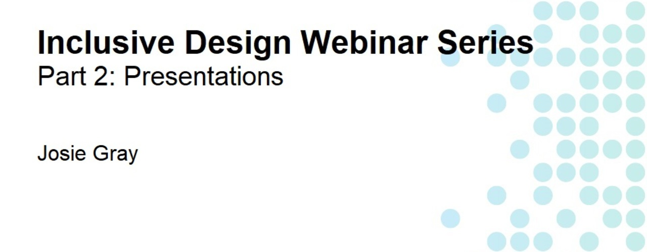 Inclusive Design Webinar Series Part 2: Presentations