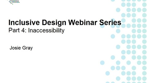 Inclusive Design Webinar Series Part 4: Inaccessibility