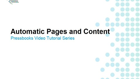 Thumbnail for entry Automatic Pages and Content Generated by Pressbooks
