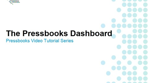Thumbnail for entry Understanding the Pressbooks Dashboard