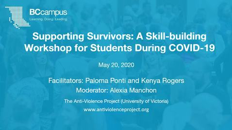Thumbnail for entry Supporting Survivors: A Skill-building Workshop for Students During COVID-19 (May 20, 2020)