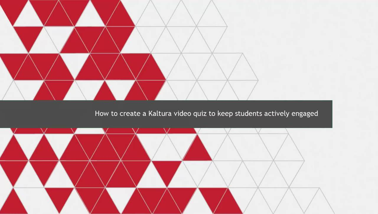 How to create a Kaltura video quiz to help keep students actively engaged while watch your videos