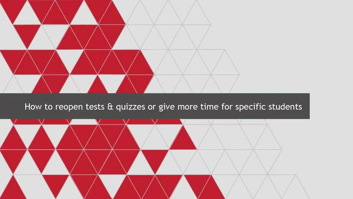 How to reopen tests & quizzes or give more time for specific students (for instructors)