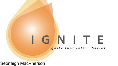 Thumbnail for entry Ignite_Innovation_Series_-_Seonaigh_MacPherson_March_22,_2018
