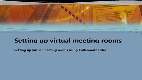 Thumbnail for entry How to set up virtual meeting rooms using Collaborate Ultra