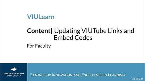 Updating Links & Embed Codes for VIUTube Items in VIULearn