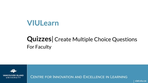 Thumbnail for entry VIULearn Quizzes: Creating Multiple Choice Questions