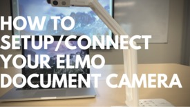 Thumbnail for entry How to setup/connect your ELMO document camera?