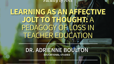Thumbnail for entry Adrienne Boulton - Learning as an Affective Jolt to Thought: A Pedagogy of Loss in Teacher Education