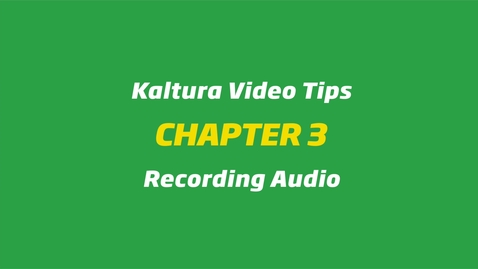 Kaltura Video Tips - Recording Audio
