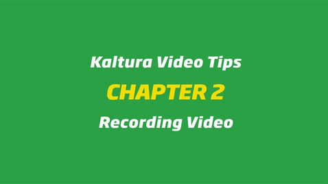 Kaltura Video Tips - Recording Video
